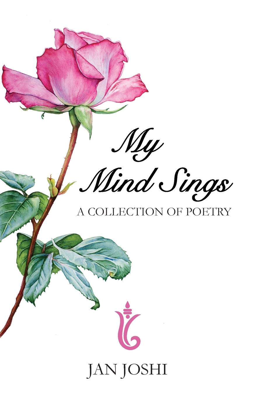 Jan Joshi My Mind Sings. A Collection Of Poems a rogue of my own