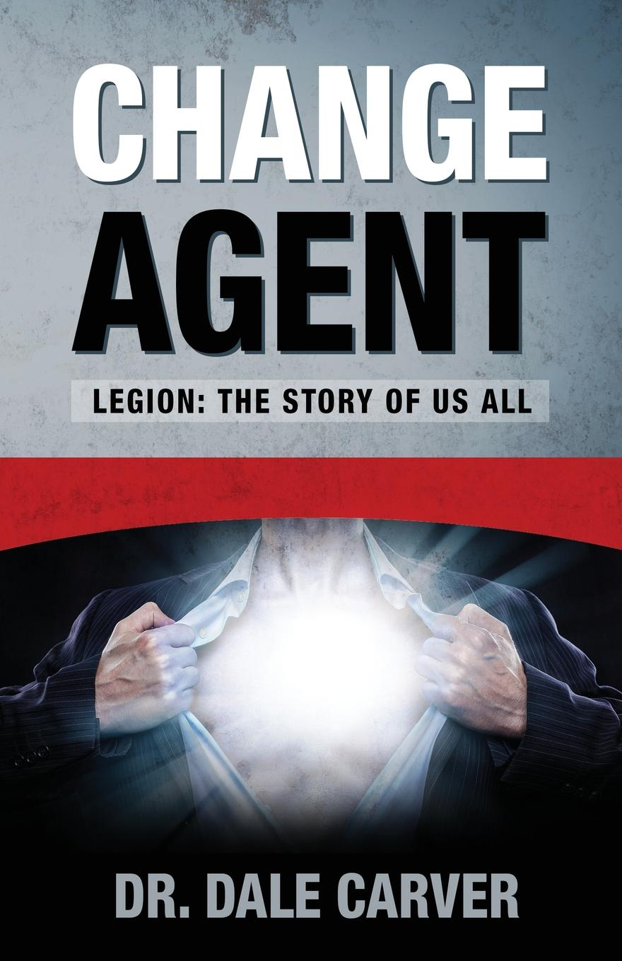 Dale Carver Change Agent. Legion: The Story Of Us All the woman who did