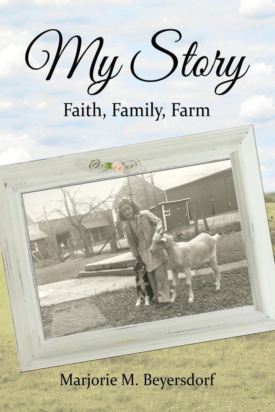 Marjorie M. Beyersdorf My Story. Faith, Family, Farm animal farm