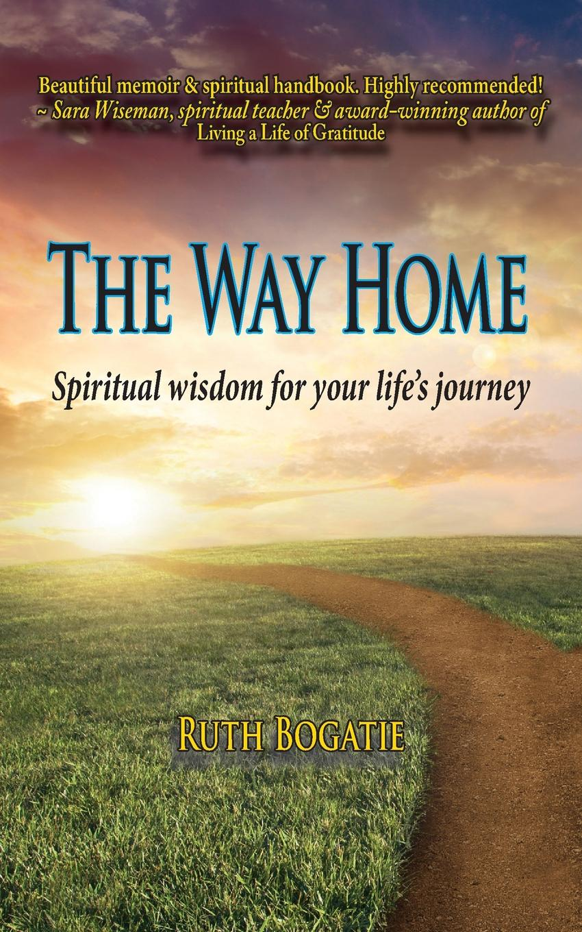 Ruth Bogatie The Way Home. Spiritual wisdom for your life.s journey the taste of home cooking cold dishes stir fried dishes and soup chinese home recipes book chinese edition step by step