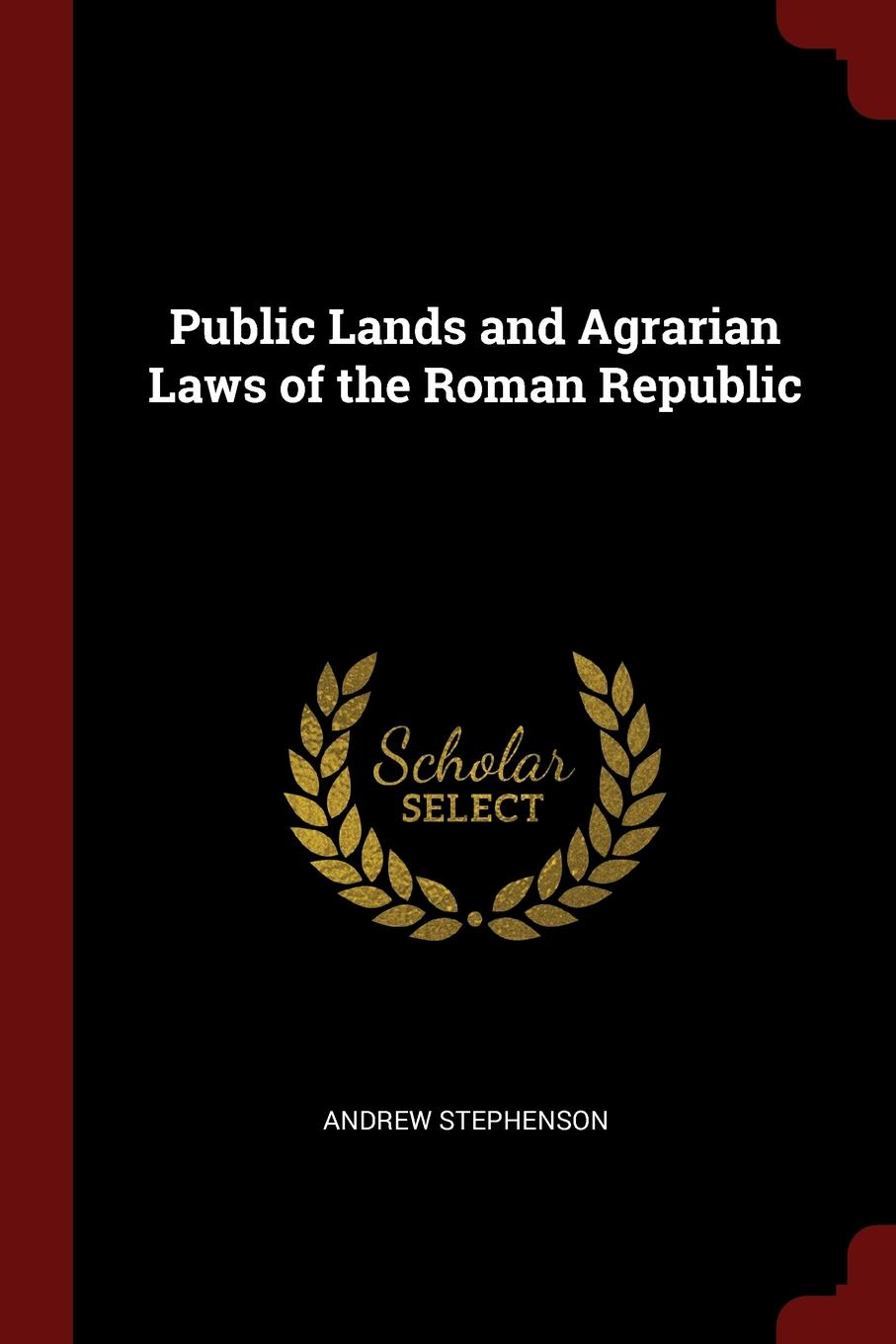 Andrew Stephenson Public Lands and Agrarian Laws of the Roman Republic