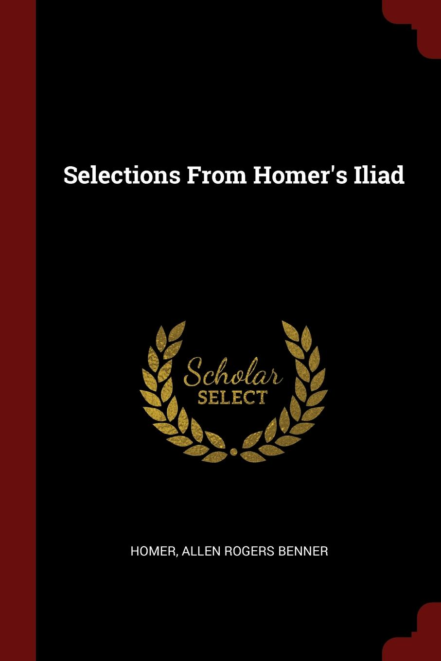 Homer, Allen Rogers Benner Selections From Homer.s Iliad