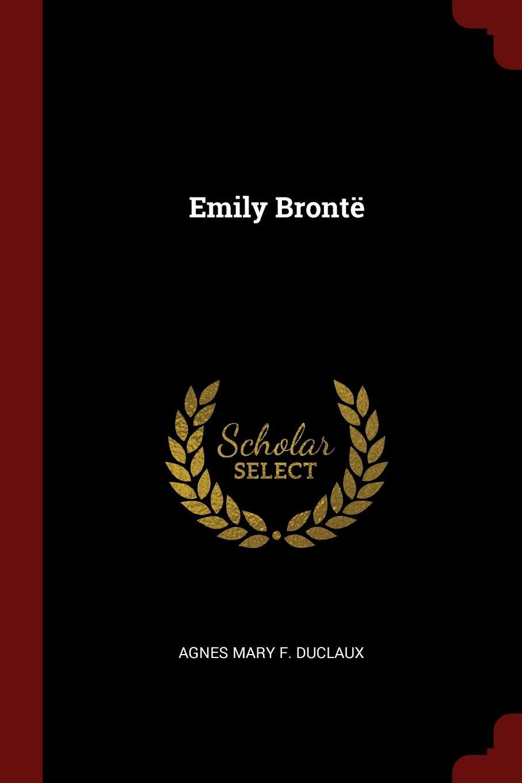 Agnes Mary F. Duclaux Emily Bronte
