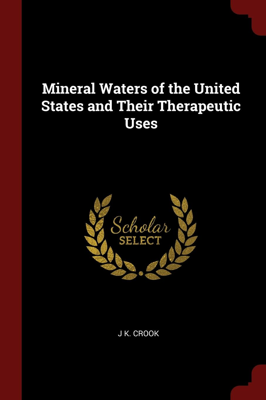 J K. Crook Mineral Waters of the United States and Their Therapeutic Uses