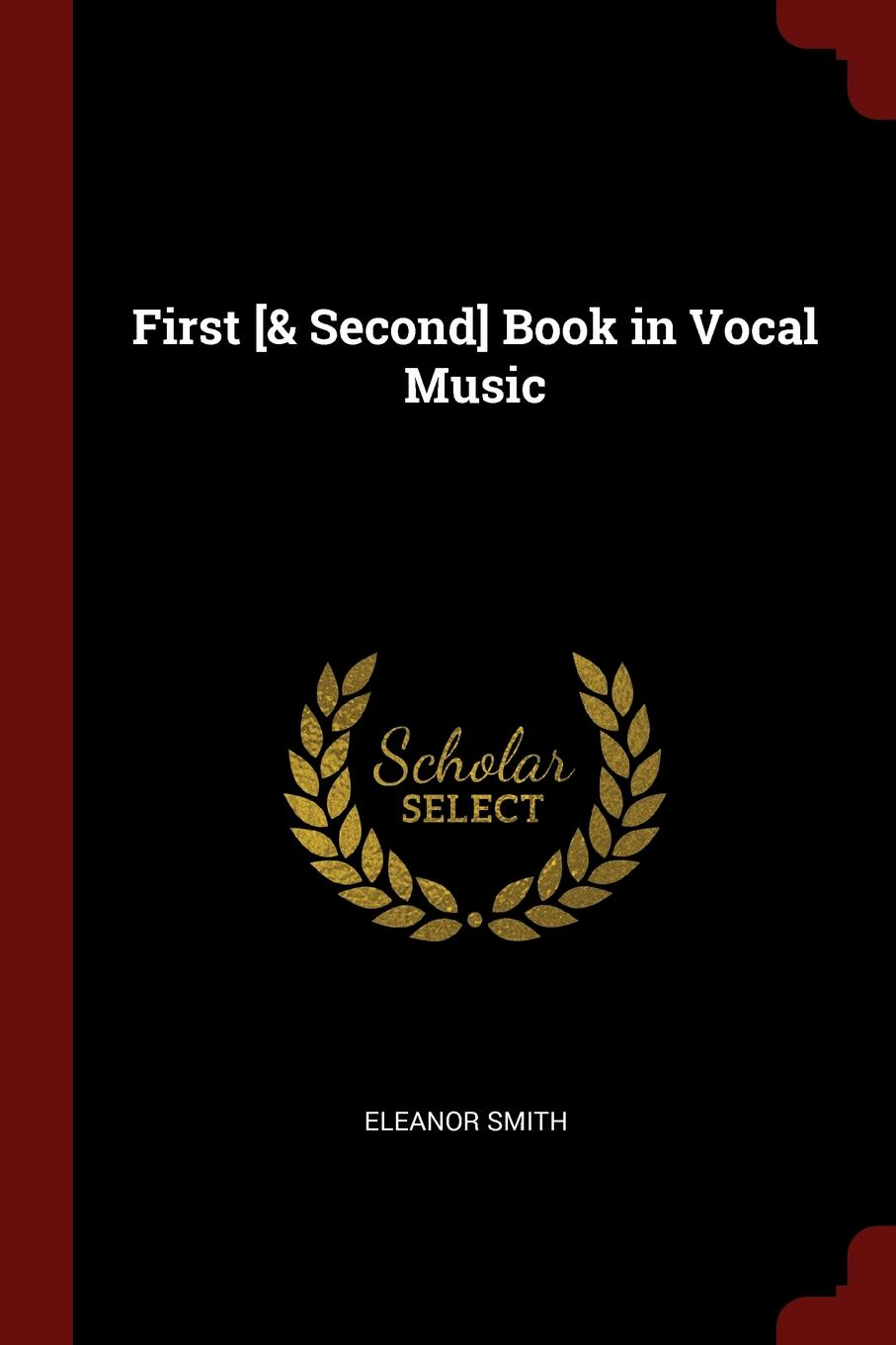 Eleanor Smith First .. Second. Book in Vocal Music