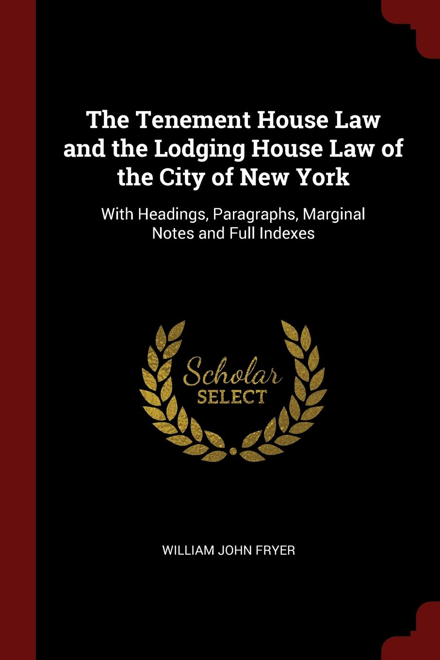 The Tenement House Law and the Lodging House Law of the City of New York. With Headings, Paragraphs, Marginal Notes and Full Indexes This work has been selected by scholars as being culturally...