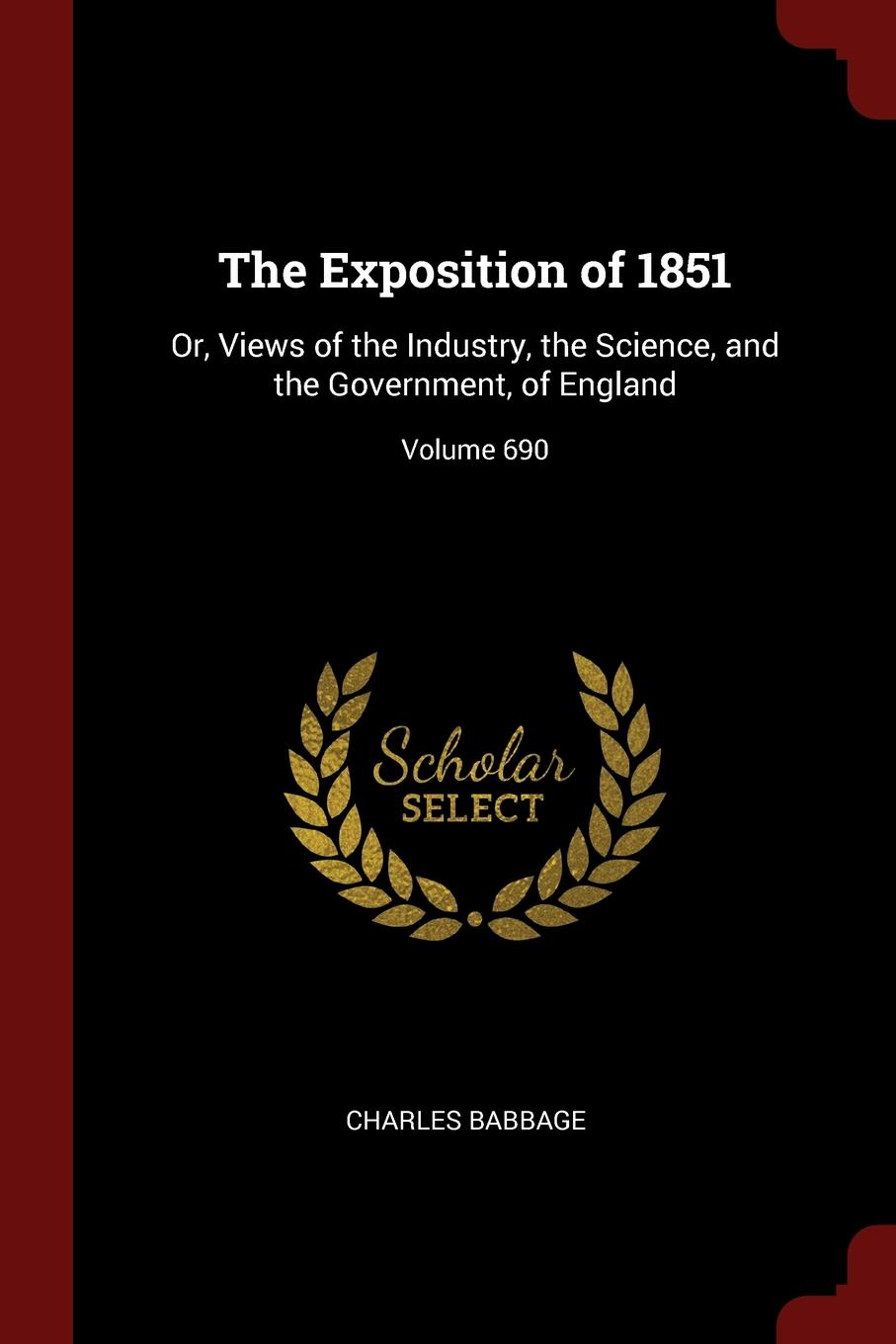 The Exposition of 1851. Or, Views of the Industry, the Science, and the Government, of England; Volume 690 This work has been selected by scholars as being culturally...