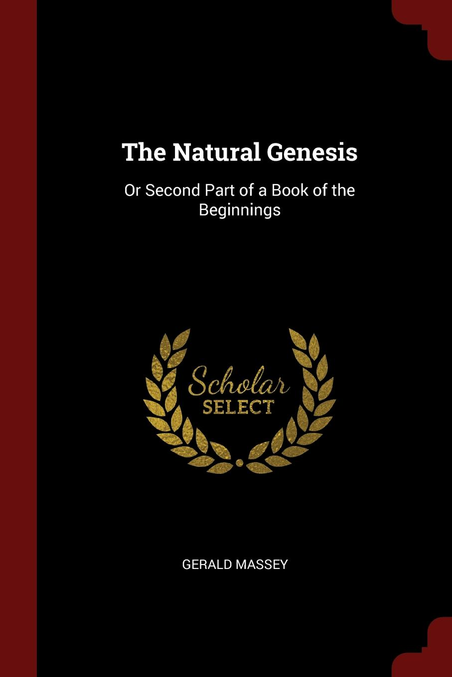 Gerald Massey The Natural Genesis. Or Second Part of a Book of the Beginnings