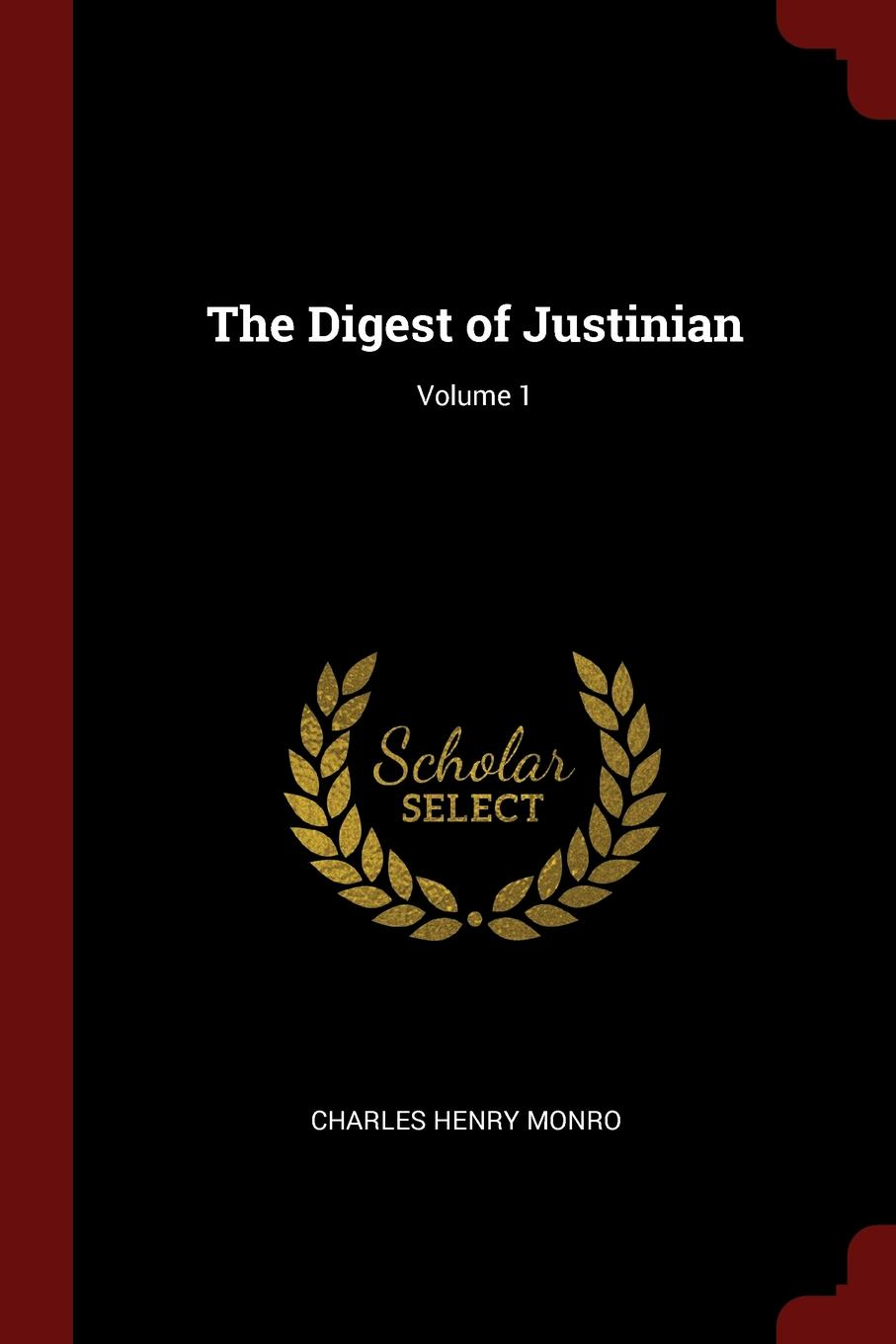 Charles Henry Monro The Digest of Justinian; Volume 1