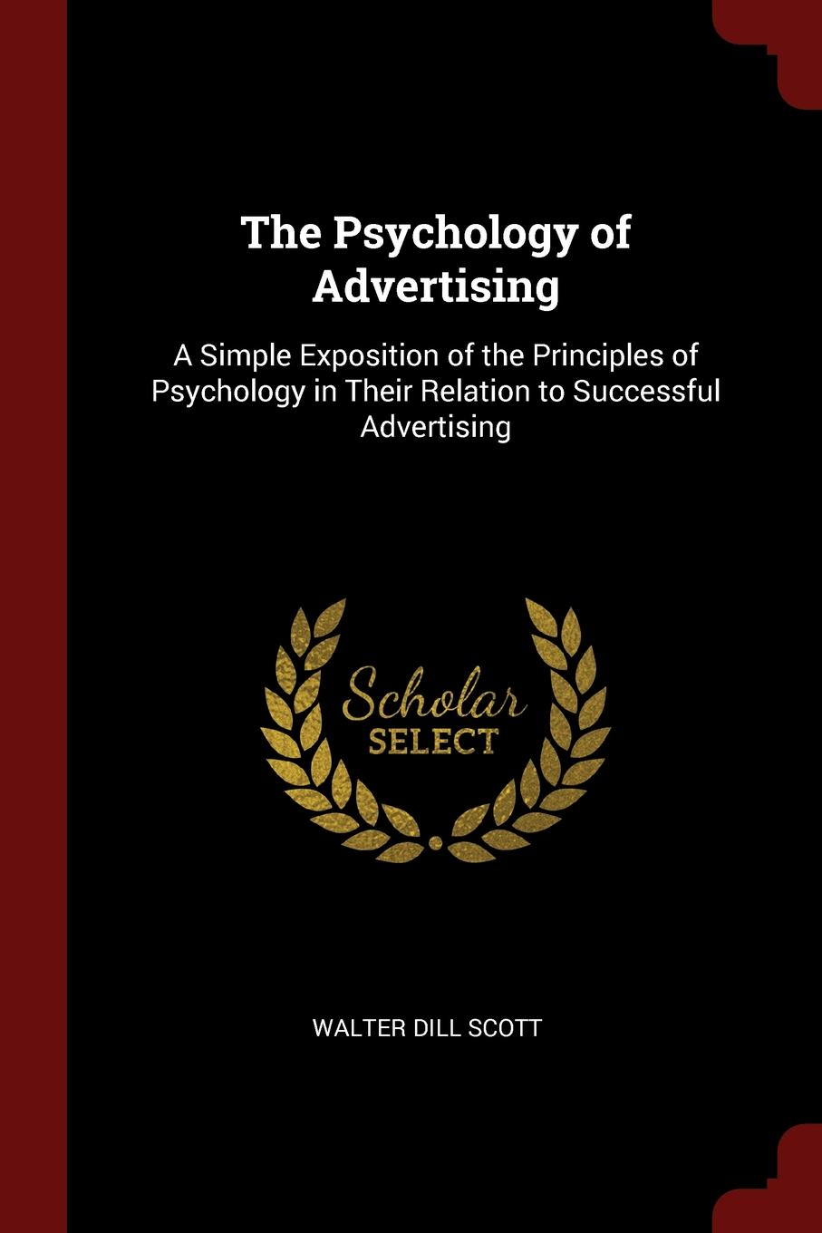 The Psychology of Advertising. A Simple Exposition of the Principles of Psychology in Their Relation to Successful Advertising This work has been selected by scholars as being culturally...
