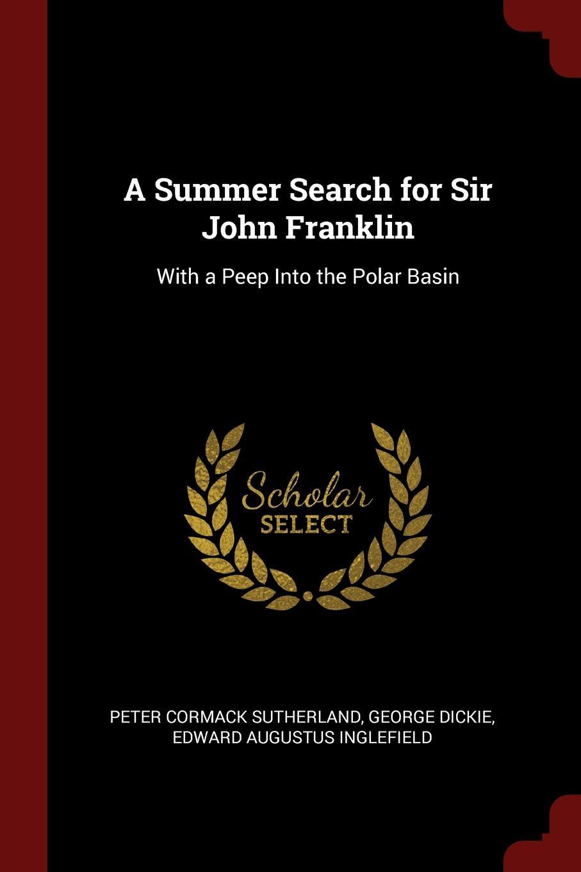 Peter Cormack Sutherland, George Dickie, Edward Augustus Inglefield A Summer Search for Sir John Franklin. With a Peep Into the Polar Basin peep ehasalu hullu munga päevik