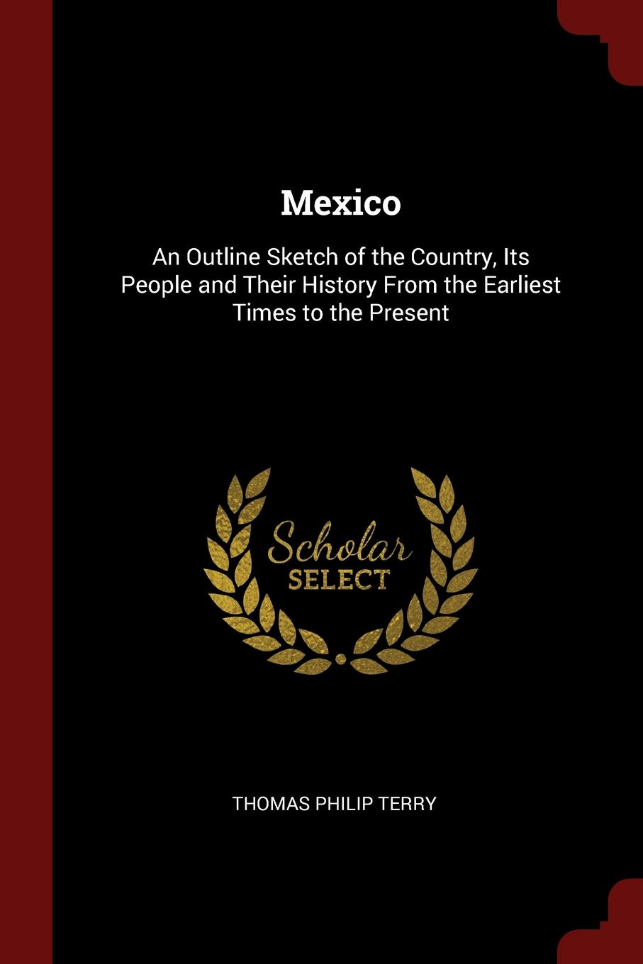 Thomas Philip Terry Mexico. An Outline Sketch of the Country, Its People and Their History From the Earliest Times to the Present william abbatt a history of the united states and its people from their earliest records to the present time volume 6