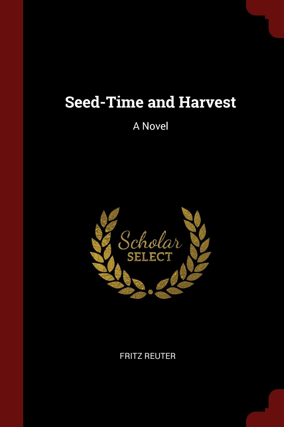 Fritz Reuter Seed-Time and Harvest. A Novel