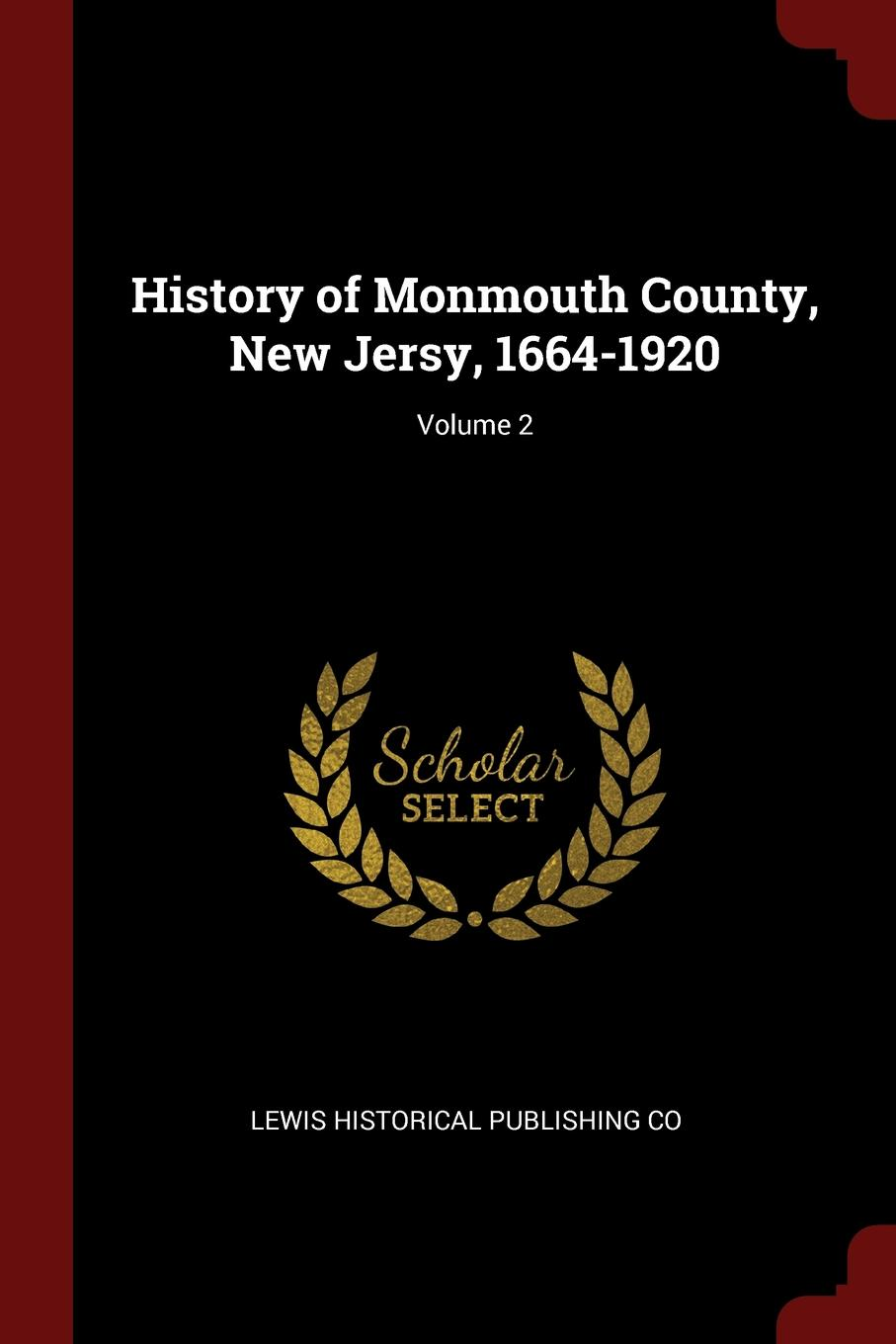 Lewis Historical Publishing Co History of Monmouth County, New Jersy, 1664-1920; Volume 2