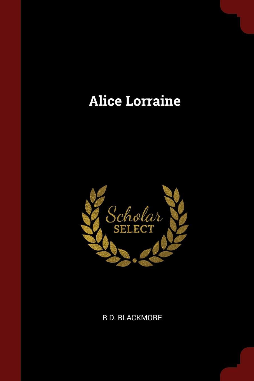 R D. BLACKMORE Alice Lorraine