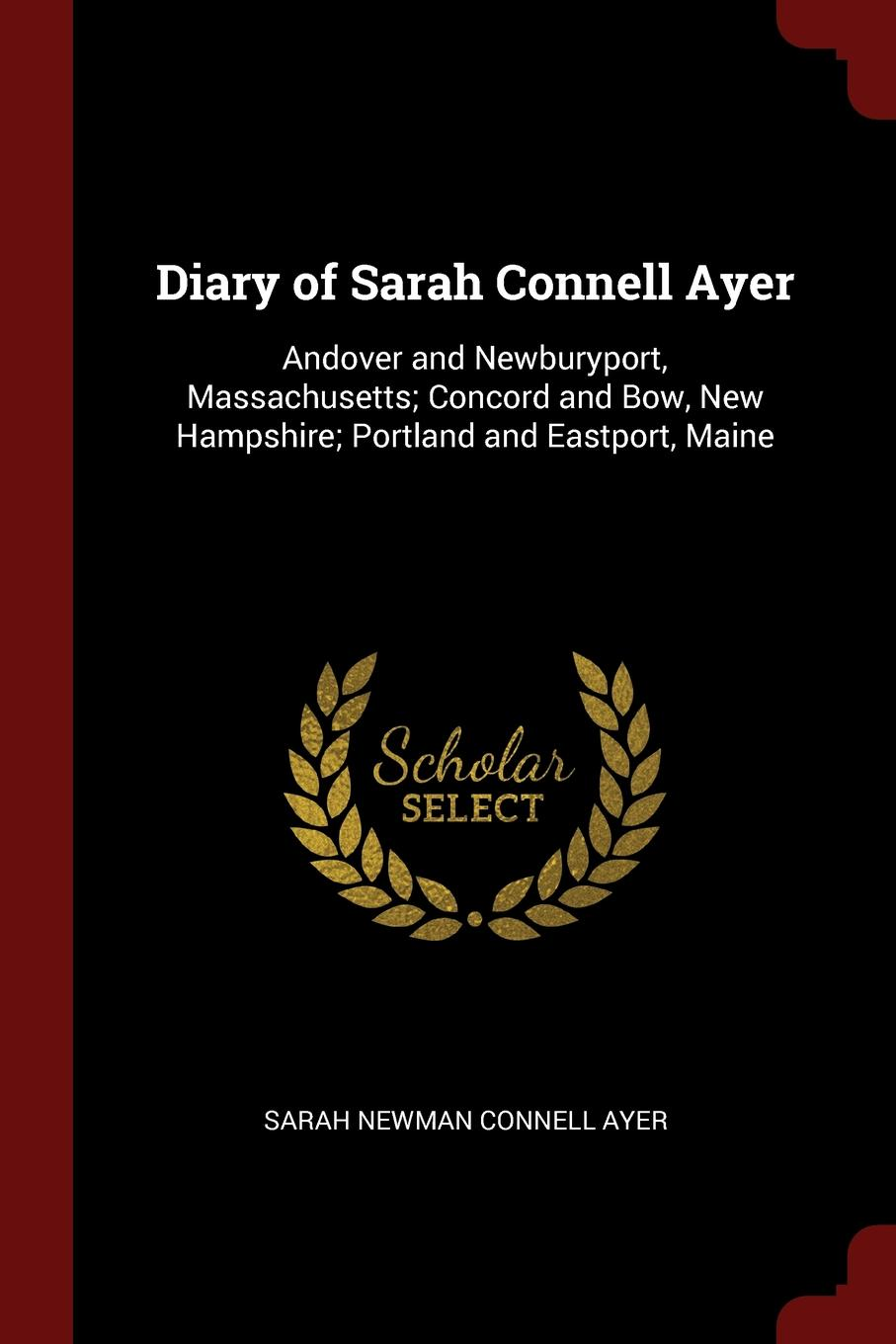 Sarah Newman Connell Ayer Diary of Sarah Connell Ayer. Andover and Newburyport, Massachusetts; Concord and Bow, New Hampshire; Portland and Eastport, Maine new and original zd 70n optex photoelectric switch photoelectric sensor npn output