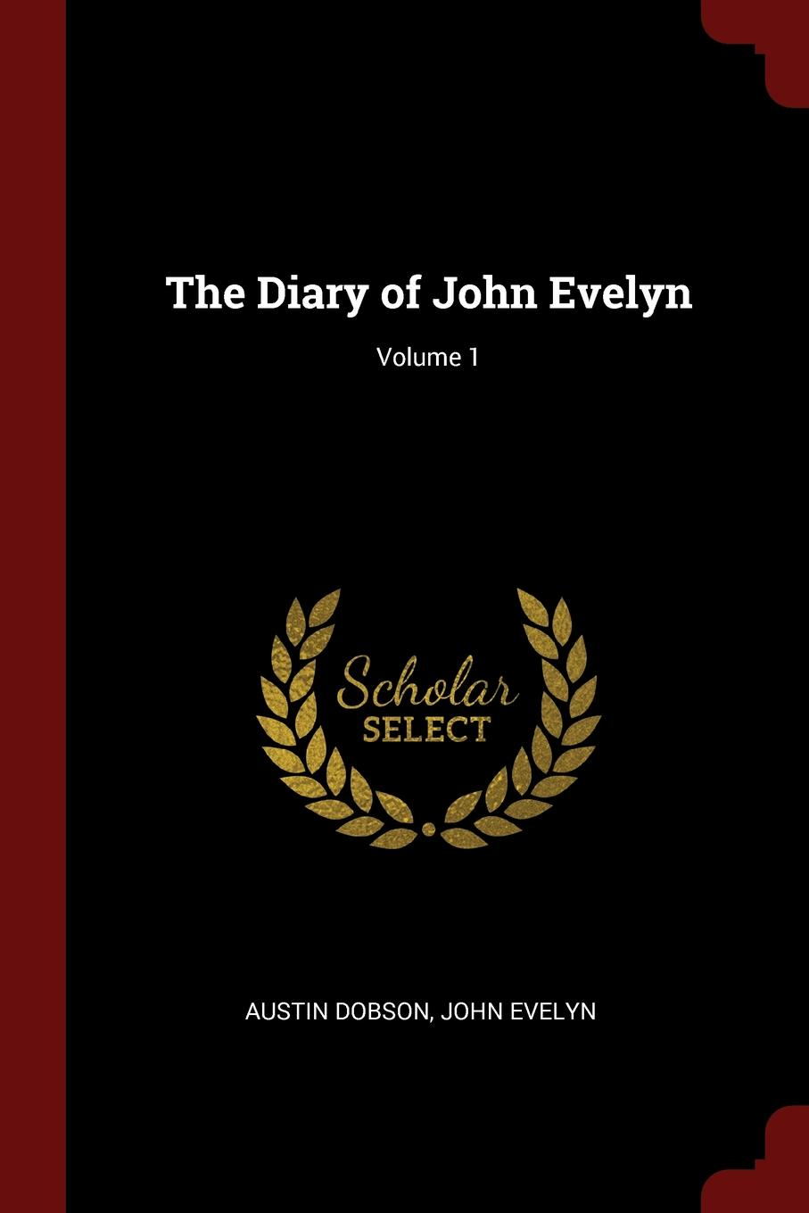 цена Austin Dobson, John Evelyn The Diary of John Evelyn; Volume 1 в интернет-магазинах