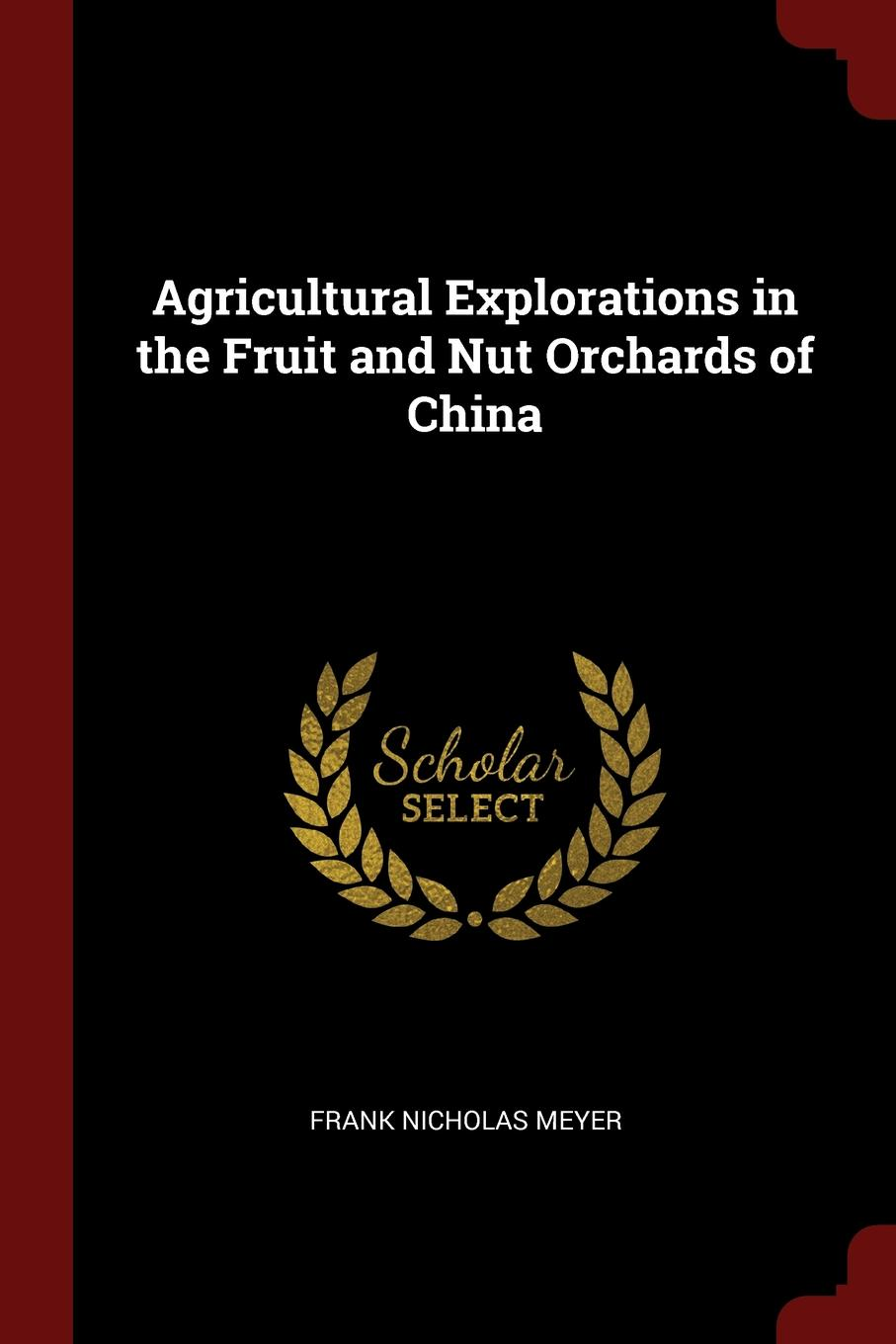 Frank Nicholas Meyer Agricultural Explorations in the Fruit and Nut Orchards of China