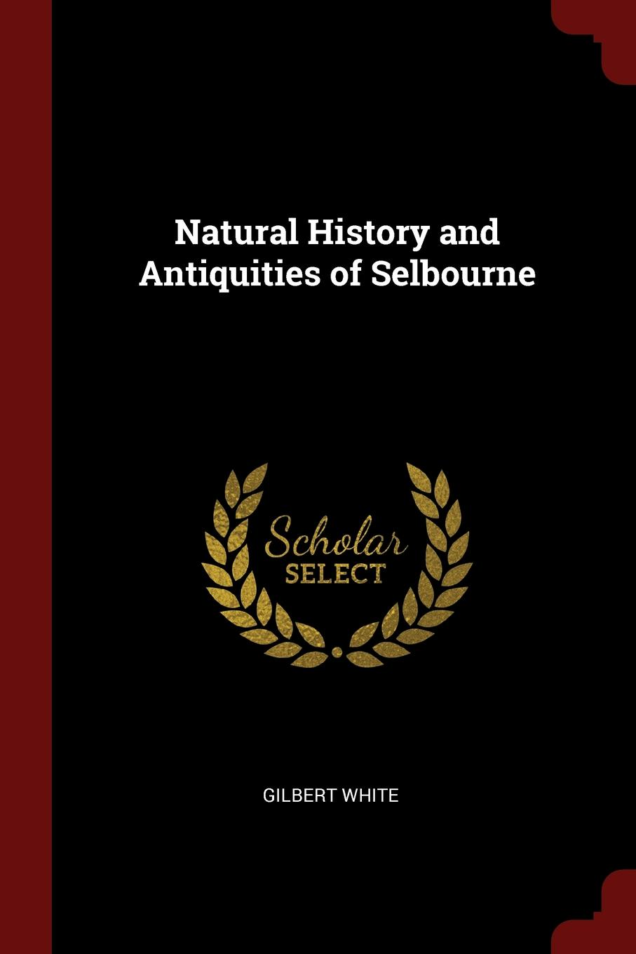 Gilbert White Natural History and Antiquities of Selbourne