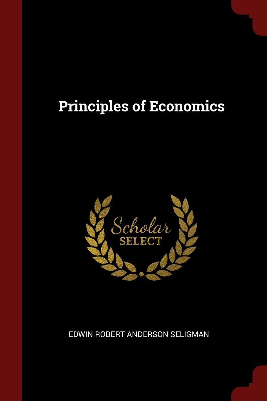 Edwin Robert Anderson Seligman Principles of Economics