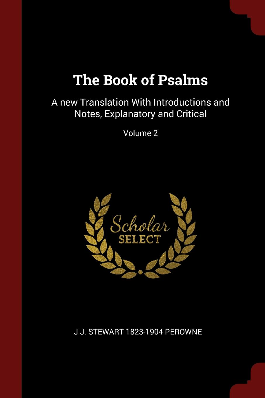 The Book of Psalms. A new Translation With Introductions and Notes, Explanatory and Critical; Volume 2