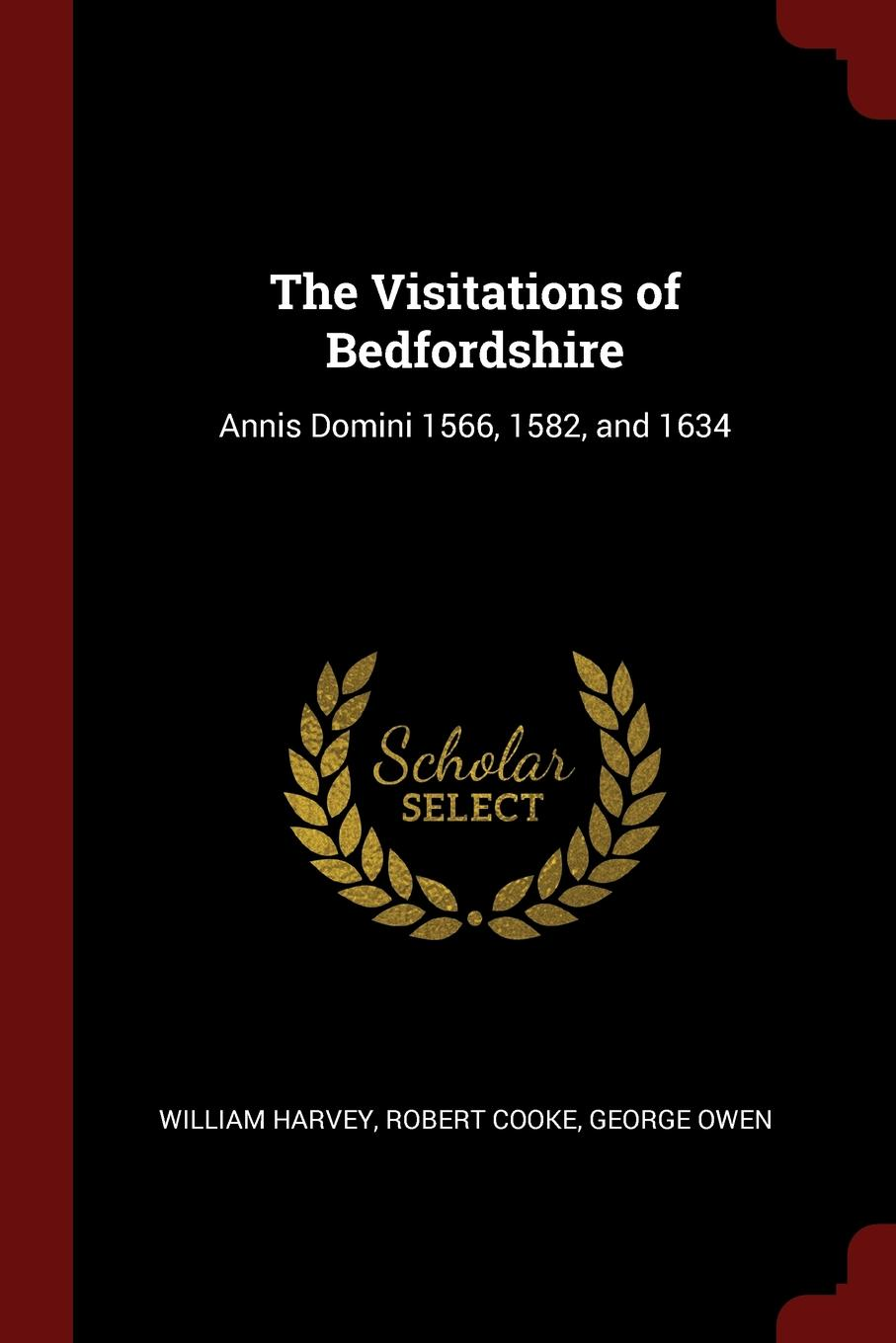 The Visitations of Bedfordshire. Annis Domini 1566, 1582, and 1634