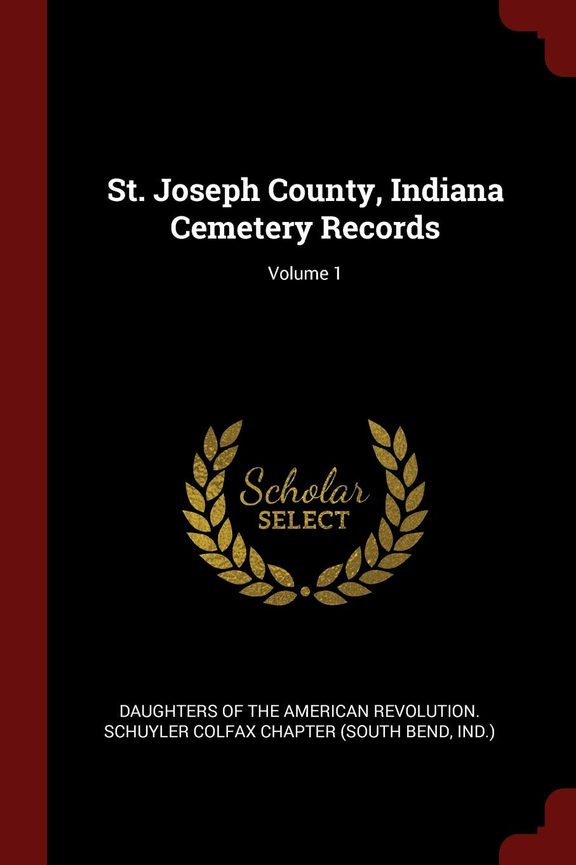 St. Joseph County, Indiana Cemetery Records; Volume 1
