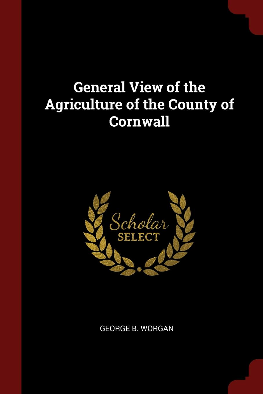 George B. Worgan General View of the Agriculture County Cornwall