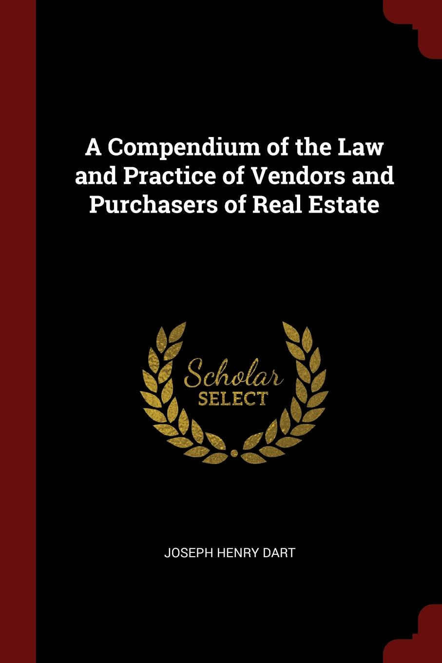 Joseph Henry Dart A Compendium of the Law and Practice Vendors Purchasers Real Estate