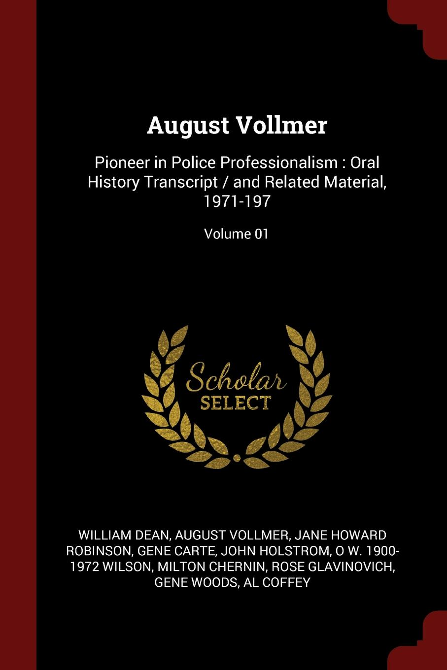 August Vollmer. Pioneer in Police Professionalism : Oral History Transcript / and Related Material, 1971-197; Volume 01