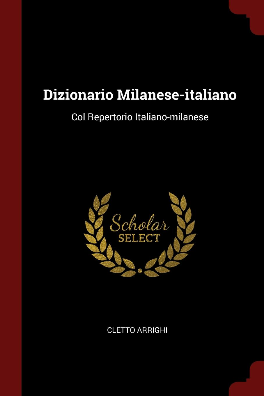 Cletto Arrighi Dizionario Milanese-italiano. Col Repertorio Italiano-milanese
