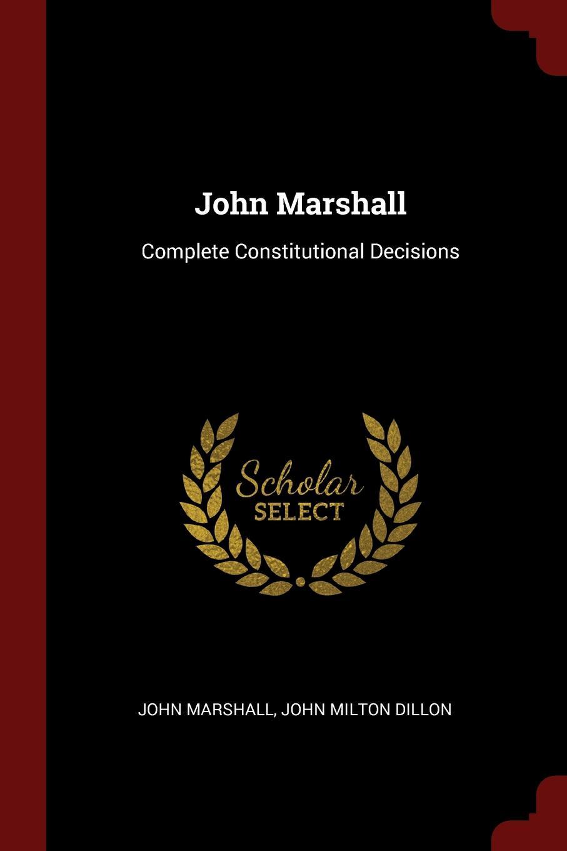 John Marshall, Milton Dillon Marshall. Complete Constitutional Decisions