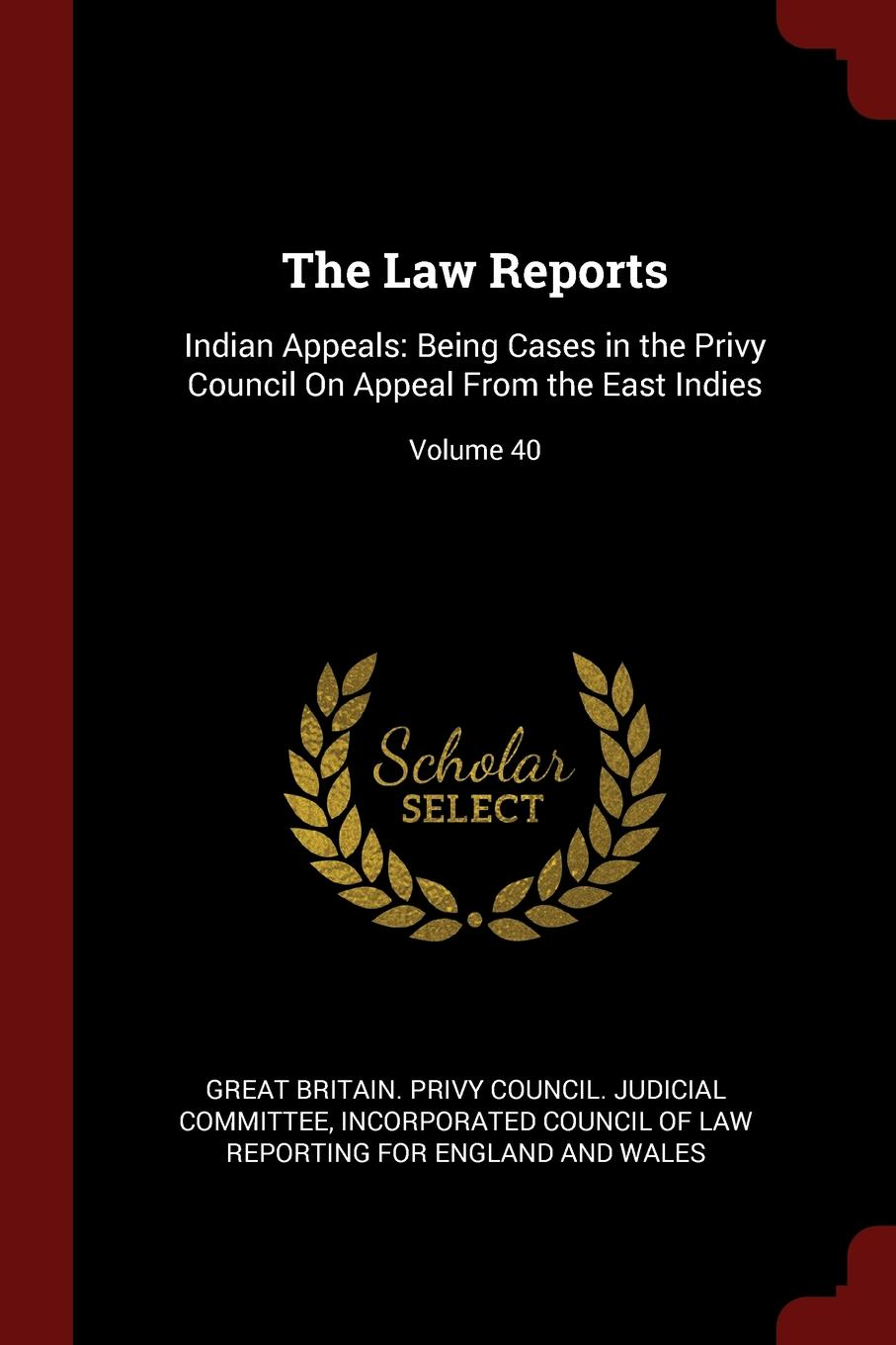 The Law Reports. Indian Appeals: Being Cases in the Privy Council On Appeal From East Indies; Volume 40