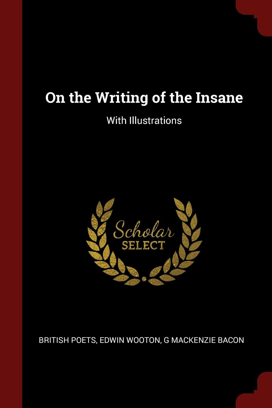 British Poets, Edwin Wooton, G Mackenzie Bacon On the Writing of Insane. With Illustrations