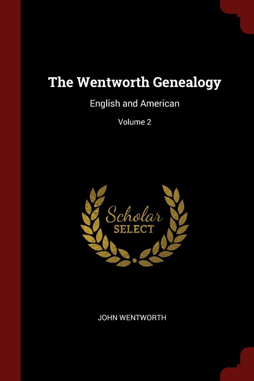 John Wentworth The Genealogy. English and American; Volume 2