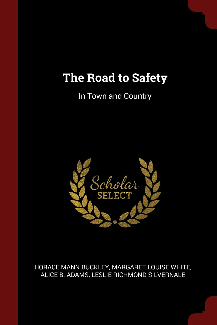 Horace Mann Buckley, Margaret Louise White, Alice B. Adams The Road to Safety. In Town and Country