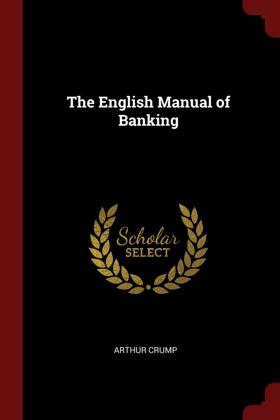 The English Manual of Banking This work has been selected by scholars as being culturally...