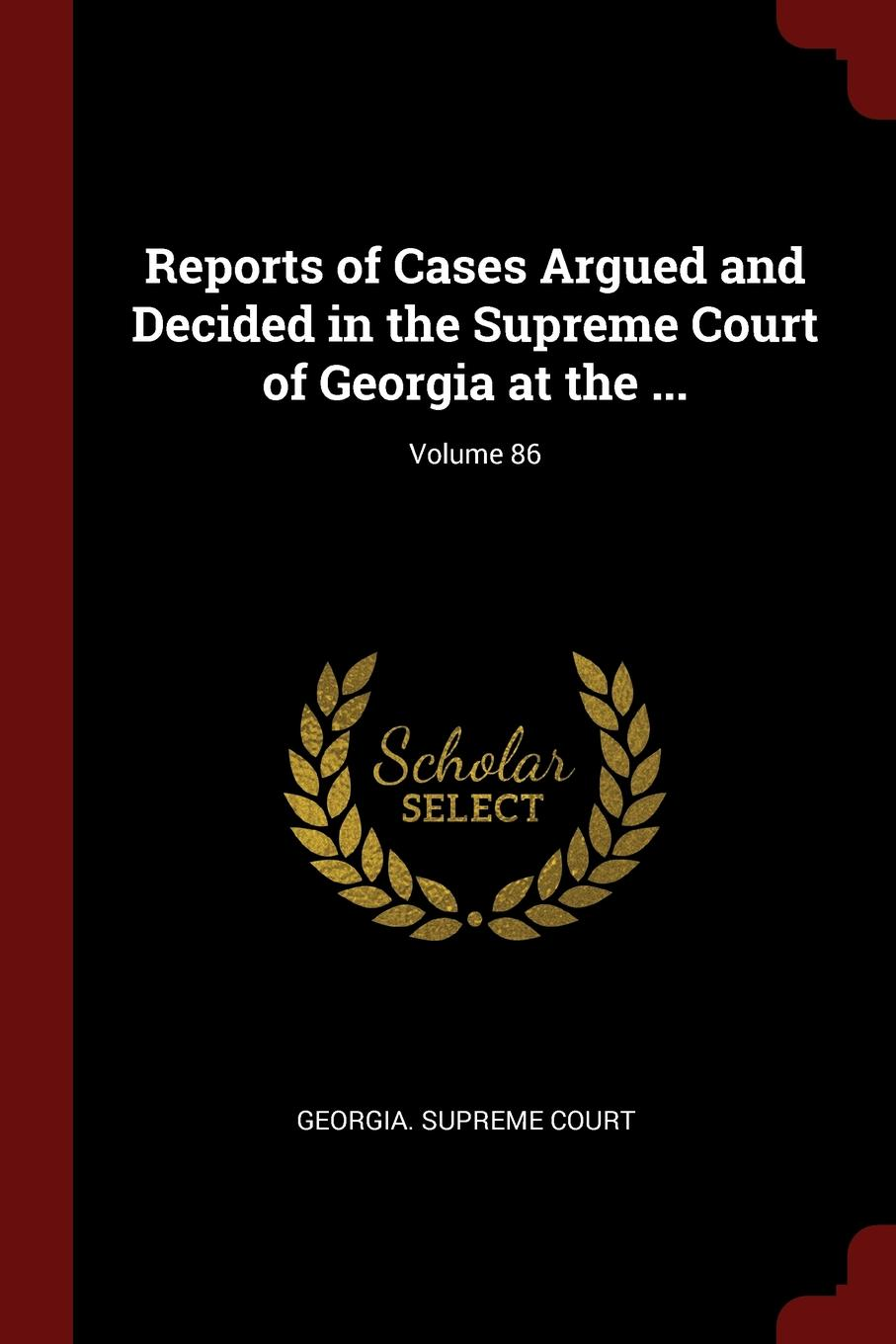 Reports of Cases Argued and Decided in the Supreme Court of Georgia at the ...; Volume 86