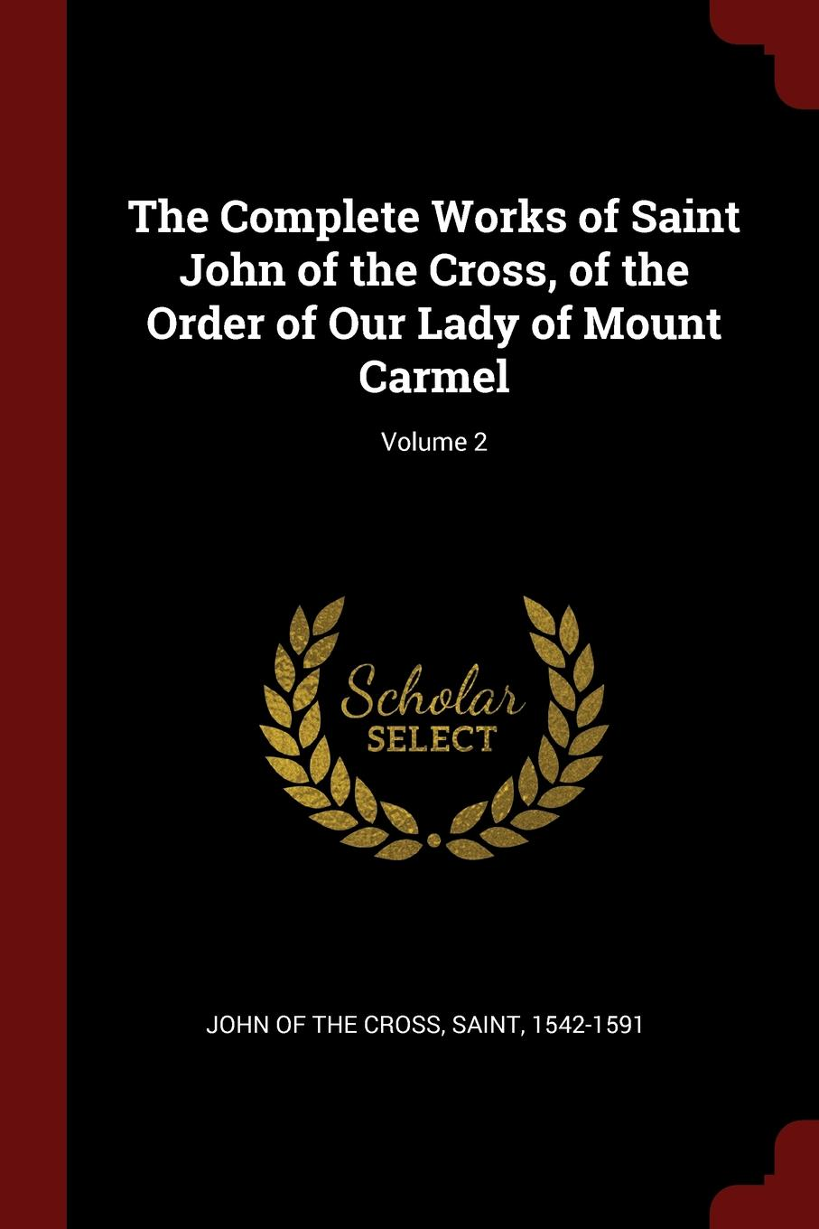 The Complete Works of Saint John of the Cross, of the Order of Our Lady of Mount Carmel; Volume 2