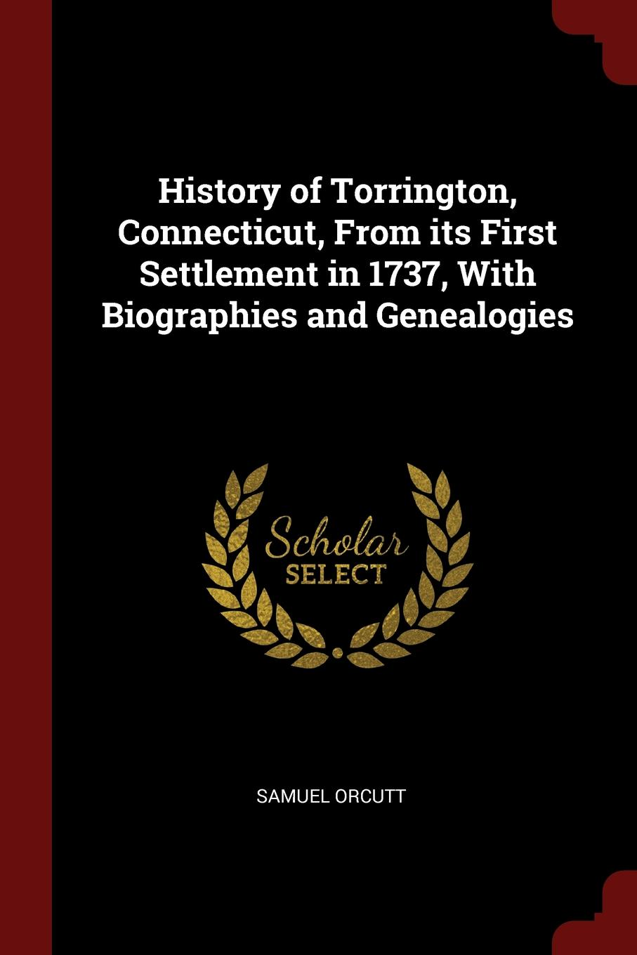 History of Torrington, Connecticut, From its First Settlement in 1737, With Biographies and Genealogies