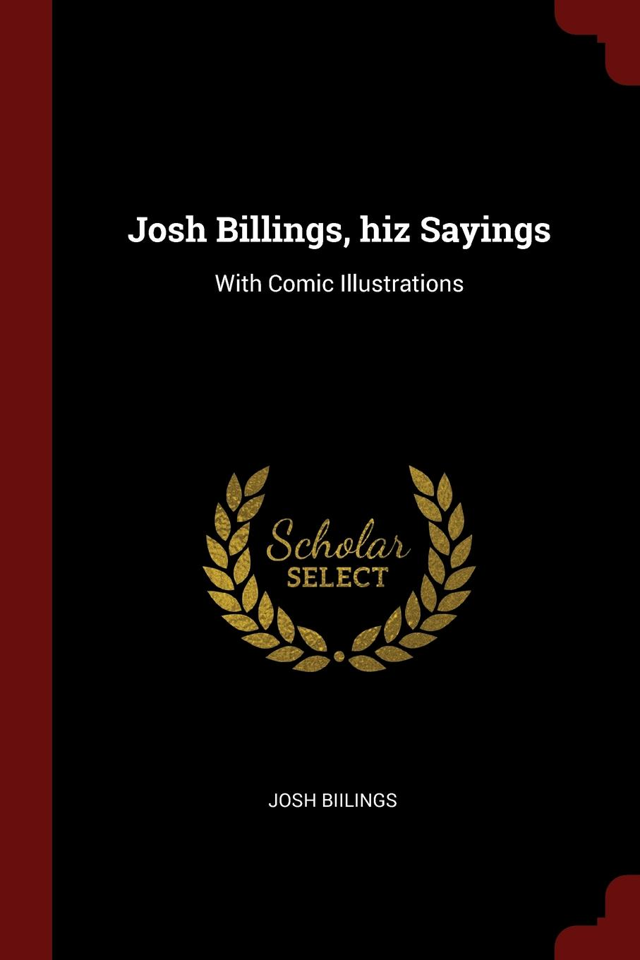 Josh Biilings Josh Billings, hiz Sayings. With Comic Illustrations billings josh the complete works of josh billings