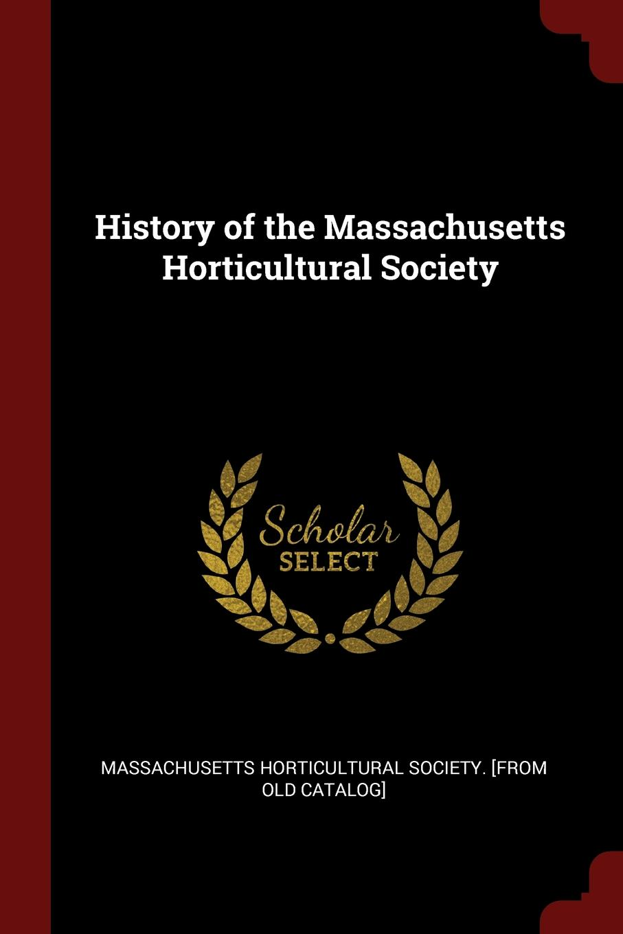 History of the Massachusetts Horticultural Society