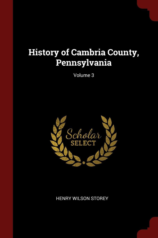 Henry Wilson Storey History of Cambria County, Pennsylvania; Volume 3 coheed and cambria saskatoon