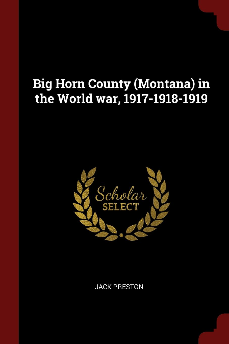 Jack Preston Big Horn County (Montana) in the World war, 1917-1918-1919
