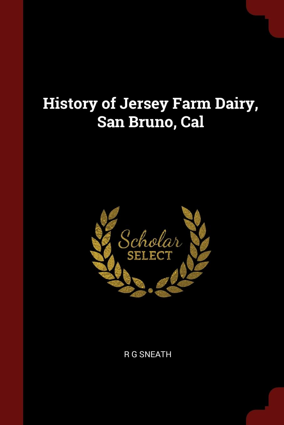 R G Sneath History of Jersey Farm Dairy, San Bruno, Cal