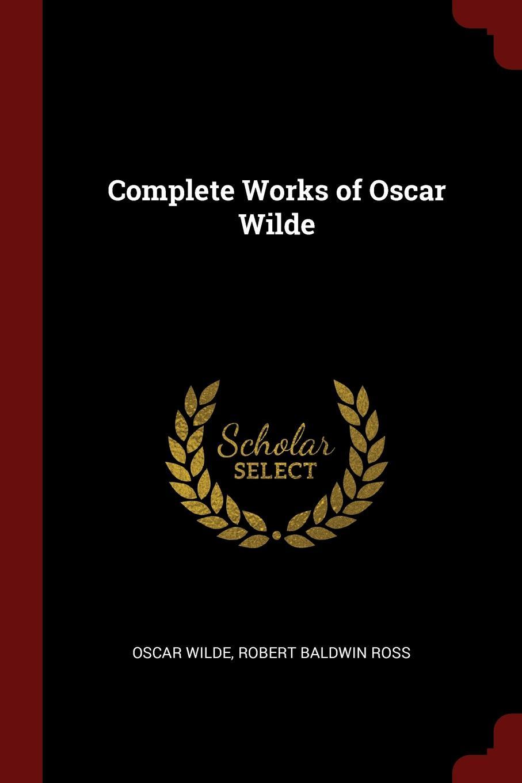Oscar Wilde, Robert Baldwin Ross Complete Works of Oscar Wilde oscar wilde the ballad of reading gaol a poetry