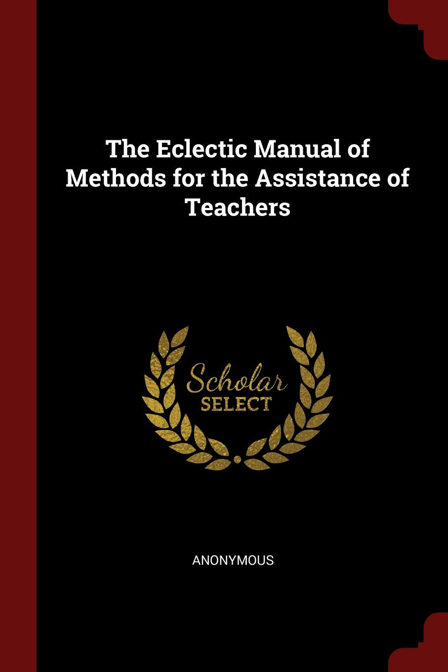 The Eclectic Manual of Methods for the Assistance of Teachers
