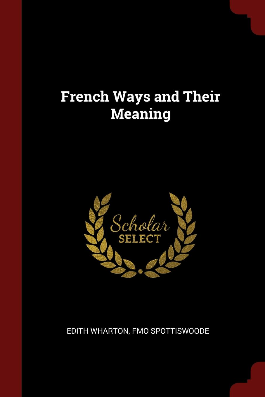 Edith Wharton, fmo Spottiswoode French Ways and Their Meaning