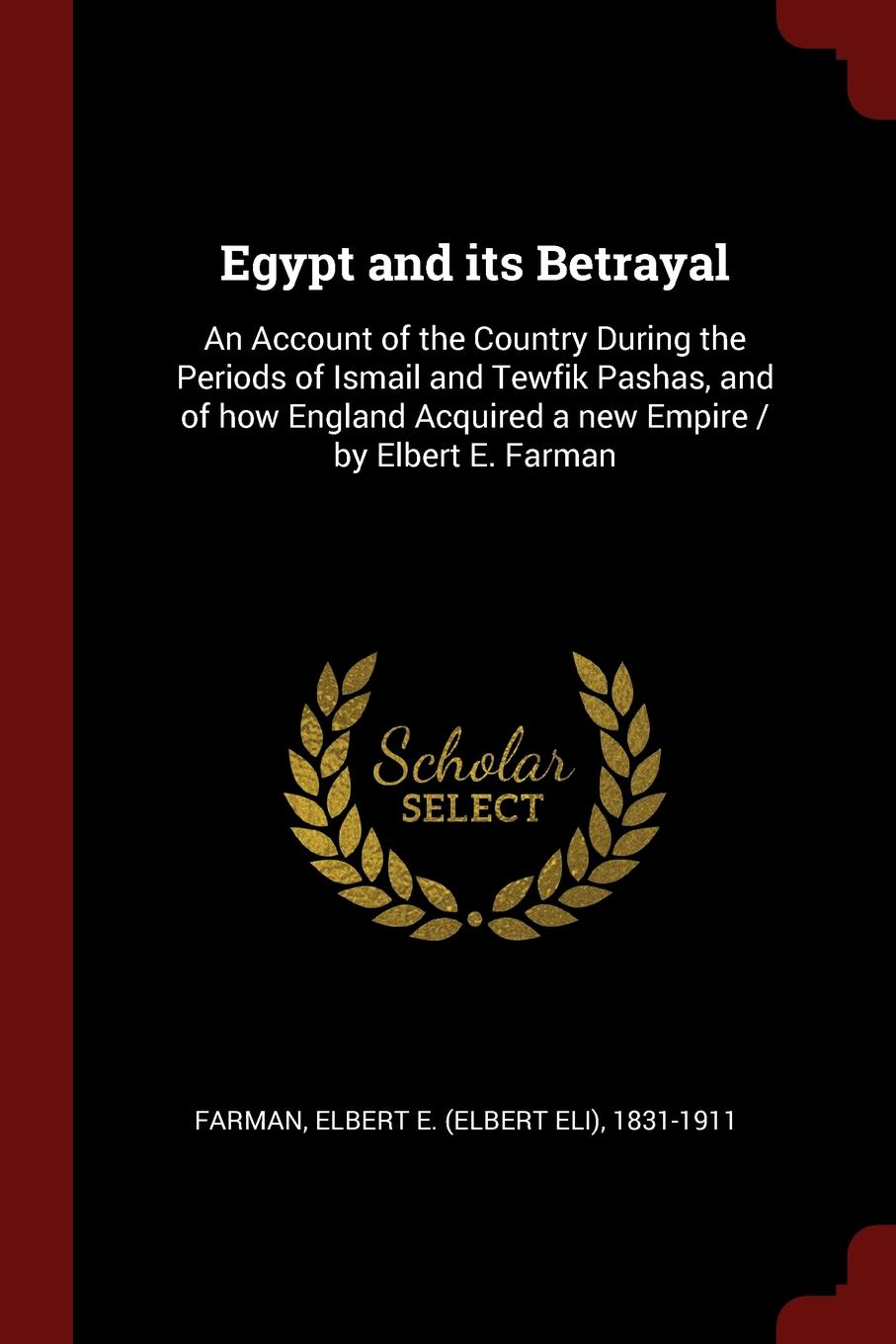 Egypt and its Betrayal. An Account of the Country During the Periods of Ismail and Tewfik Pashas, and of how England Acquired a new Empire / by Elbert E. Farman new and original zd 70n optex photoelectric switch photoelectric sensor npn output
