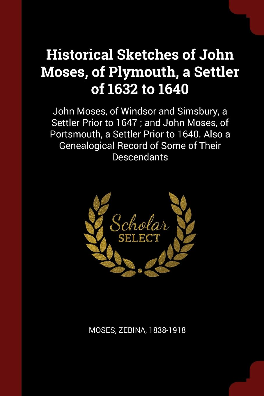 Moses Zebina 1838-1918 Historical Sketches of John Moses, of Plymouth, a Settler of 1632 to 1640. John Moses, of Windsor and Simsbury, a Settler Prior to 1647 ; and John Moses, of Portsmouth, a Settler Prior to 1640. Also a Genealogical Record of Some of Their Descendants the moses of rovno